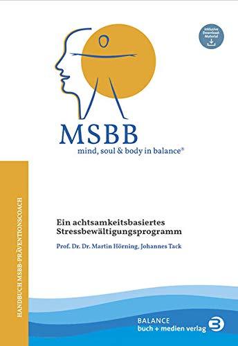 MSBB: mind, soul & body in balance® – MSBB-Handbuch Präventionscoach: Ein achtsamkeitsbasiertes Stressbewältigungsprogramm