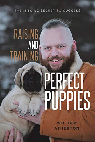 Compare Textbook Prices for Raising and Training Perfect Puppies: The Missing Secret to Success  ISBN 9798709218994 by Atherton, William