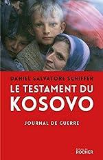 Le testament du Kosovo - Journal de guerre de Daniel Salvatore Schiffer