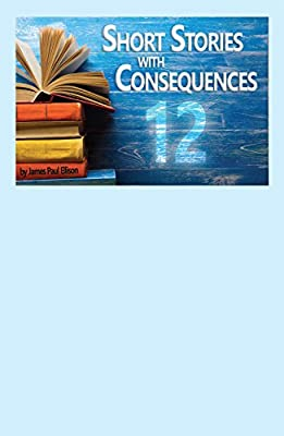 12 Short Stories with Consequences: Volume 1