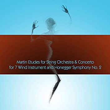 Martin Etudes for String Orchestra & Concerto for 7 Wind Instrument and Honegger Symphony No. 2