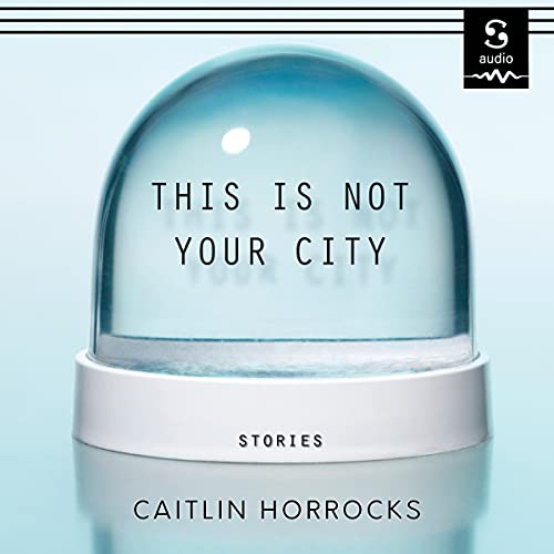 This Is Not Your City Audiobook By Caitlin Horrocks cover art