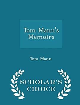 Paperback Tom Mann's Memoirs - Scholar's Choice Edition Book