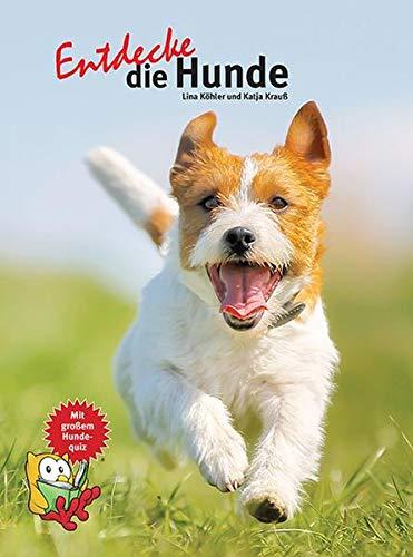 Entdecke die Hunde (Entdecke - Die Reihe mit der Eule: Kindersachbuchreihe)