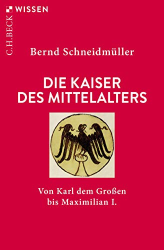 Die Kaiser des Mittelalters: Von Karl dem Großen bis Maximilian I. (Beck'sche Reihe 2398)
