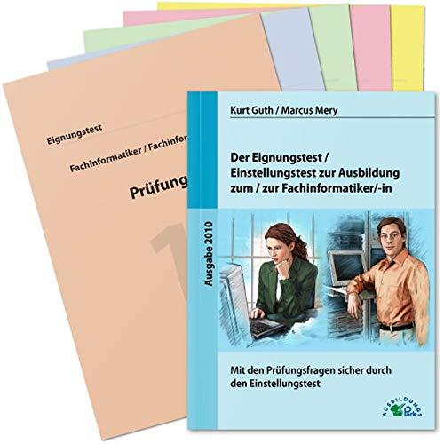 Der Eignungstest / Einstellungstest zur Ausbildung zum Fachinformatiker / zur Fachinformatikerin: Mit den Prüfungsfragen sicher durch die Bewerbung zum Ausbildungsplatz