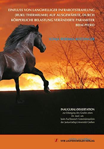 Einfluss von langwelliger Infrarotstrahlung (RUKU Thermium®) auf ausgewählte, durch körperliche Belastung veränderte Parameter beim Pferd (Edition Scientifique)