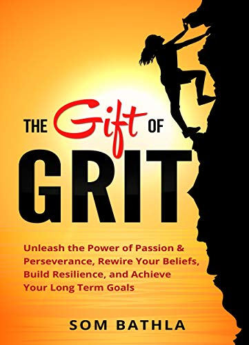 The Gift of Grit: Unleash the Power of Passion & Perseverance, Rewire Your Beliefs, Build Resilience, and Achieve Your Long-term Goals (English Edition)