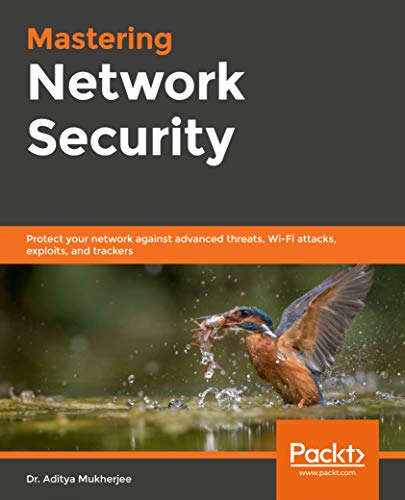 Mastering Network Security: Protect your network against advanced threats, Wi-Fi attacks, exploits, and trackers