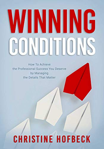Compare Textbook Prices for Winning Conditions: How to Achieve the Professional Success You Deserve by Managing the Details That Matter  ISBN 9781632280701 by Hofbeck, Christine