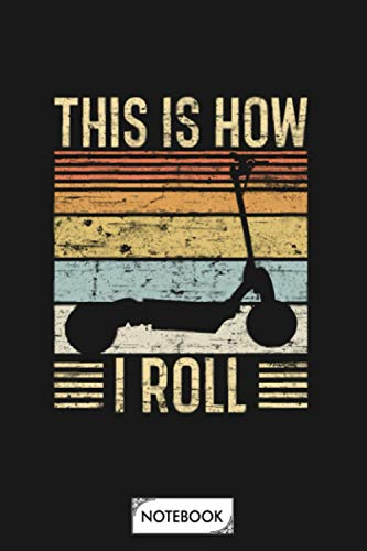 This Is How I Roll Scooter Notebook: 6x9 120 Pages, Matte Finish Cover, Journal, Diary, Lined College Ruled Paper, Planner