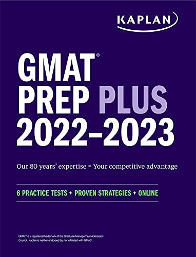 GMAT Prep Plus 2022–2023: 6 Practice Tests + Proven Strategies + Online (Kaplan Test Prep)