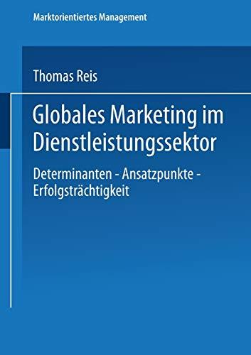 Globales Marketing im Dienstleistungssektor: Determinanten - Ansatzpunkte - Erfolgsträchtigkeit (Marktorientiertes Management) (German Edition)