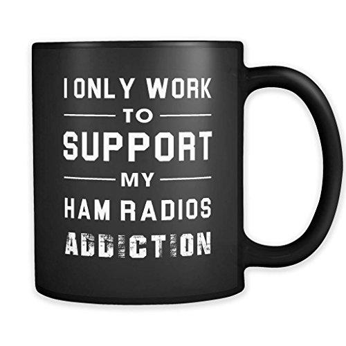DKISEE Taza con texto en inglés 'I Only Work To Support My Ham Radios Adiction', taza de radio de jamón, regalo de radio de jamón, operador de radio aficionado