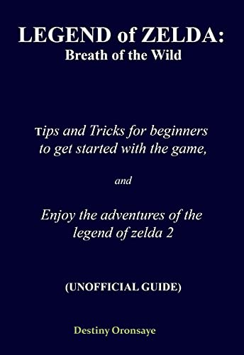LEGEND of ZELDA: Breath of the Wild Tips and Tricks for beginners to get started with the game, and enjoy the adventures of the legend of zelda 2 (UNOFFICIAL ... to overcome obstercles) (English Edition)