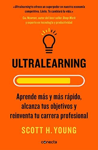 Ultralearning: Aprende más y más rápido, alcanza tus objetivos y reinventa tu carrera profesional