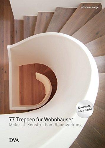 77 Treppen für Wohnhäuser: Material - Konstruktion - Raumwirkung