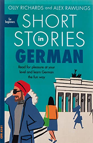 Short Stories in German for Beginners: Read for Pleasure at Your Level and Learn German the Fun Way: Read for pleasure at your level, expand your vocabulary and learn German the fun way!