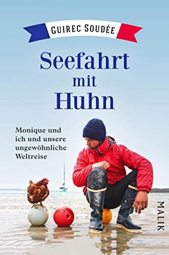Seefahrt mit Huhn: Monique und ich und unsere ungewöhnliche Weltreise