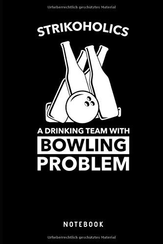 Strikoholics A Drinking Team With Bowling Problem Notebook: Liniertes Notizbuch für Bowler oder Kegler Journal - Tagebuch, Notizbuch und lustiges Taschenbuch für Männer und Frauen