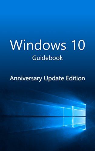 Windows 10 Guidebook, Anniversary Update Edition: A tour into the future of computing (English Edition)