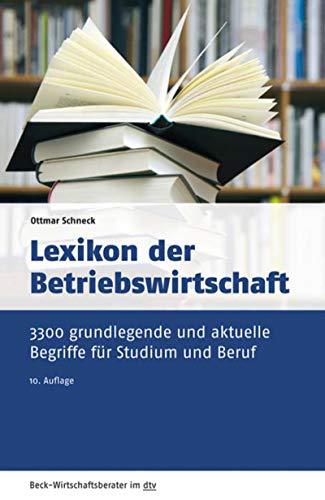 Lexikon der Betriebswirtschaft: 3.300 grundlegende und aktuelle Begriffe für Studium und Beruf (Beck-Wirtschaftsberater im dtv 50962)