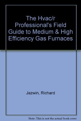 The Hvac/r Professional's Field Guide to Medium & High Efficiency Gas...