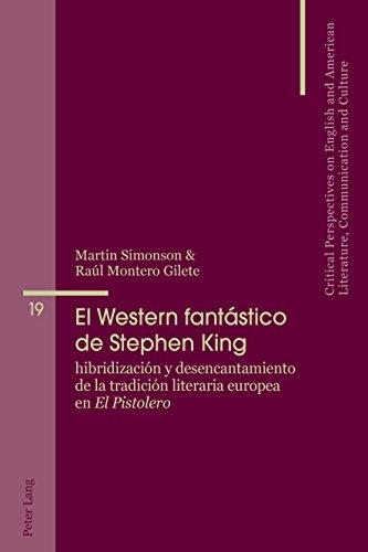 El Western Fantástico de Stephen King: Hibridización Y Desencantamiento de la Tradición Literaria Europea En «el Pistolero»