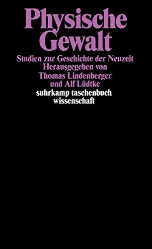 Physische Gewalt: Studien zur Geschichte der Neuzeit (suhrkamp taschenbuch wissenschaft)