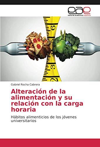 Alteración de la alimentación y su relación con la carga horaria: Hábitos...