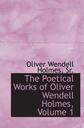 The Poetical Works of Oliver Wendell Holmes, Volume 1