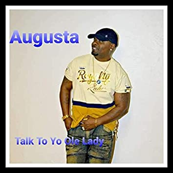 Talk To Yo Ole Lady