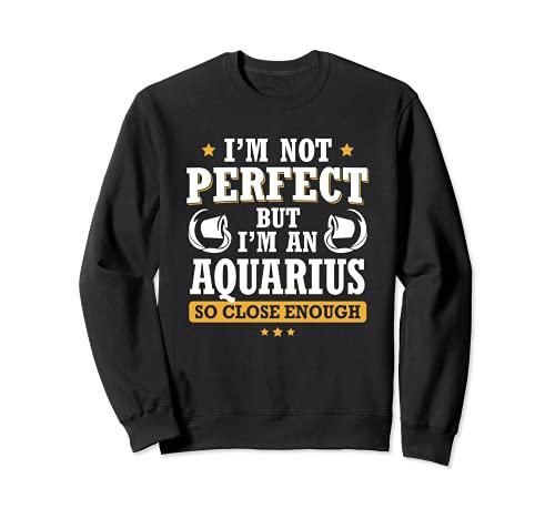 No soy perfecto, pero soy un acuario lo suficientemente cerca - Divertido Sudadera