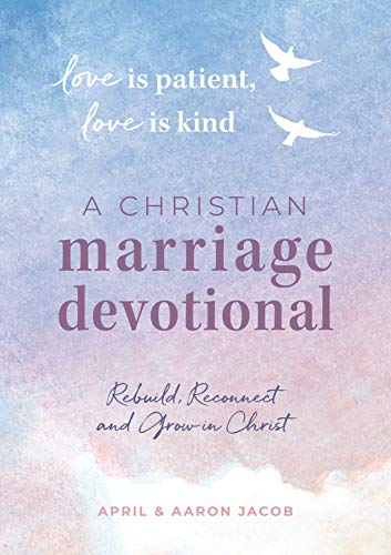 Love is Patient, Love is Kind: A Christian Marriage Devotional: Rebuild, Reconnect, and Grow in Christ
