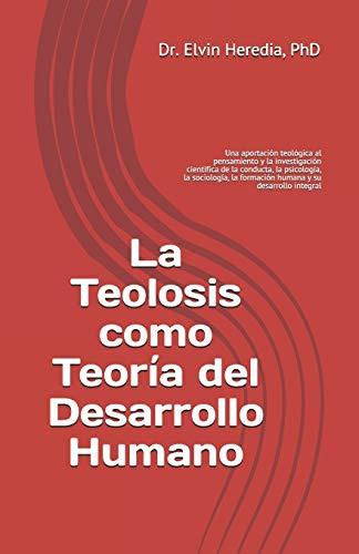 La Teolosis como Teoría del Desarrollo Humano (Spanish Edition)