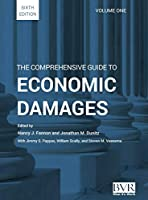 The Comprehensive Guide to Economic Damages, 6th Edition (Volume One)