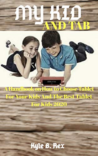 MY KID AND TAB: A Handbook on How to Choose Tablet for Your Kids and the Best Tablet for Kids 2020