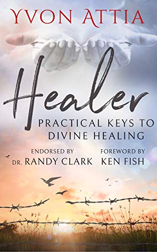 Healer: Practical Keys to Divine Healing (English Edition)