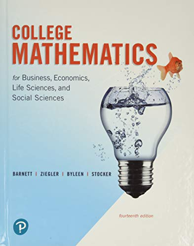 Compare Textbook Prices for College Mathematics for Business, Economics, Life Sciences, and Social Sciences 14 Edition ISBN 9780134674148 by Barnett, Raymond,Ziegler, Michael,Byleen, Karl,Stocker, Christopher