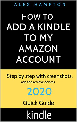 HOW TO ADD A KINDLE TO MY AMAZON ACCOUNT: 2020 QUICK GUIDE, How to Add and remove a Kindle device. Step by step with Screenshots. (English Edition)