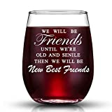 JERIO We Will Be Friends Until We Are Old And Senile, Best Friend Gifts 30th 40th 50th 60th Birthday Gifts for Women, BFF, Roommate, Her,15 oz Stemless Wine Glass