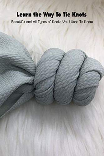 Learn the Way To Tie Knots: Beautiful and All Types of Knots You Want To Know: Mother's Day Gift 2021, Happy Mother's Day, Gift for Mom (English Edition)