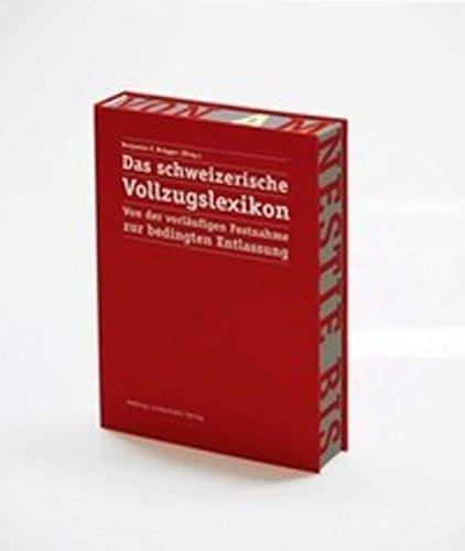 Das Schweizerische Vollzugslexikon: Von der vorläufigen Festnahme zur bedingten Entlassung