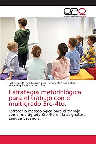 Estrategia metodológica para el trabajo con el multigrado 3ro-4to.: Estrategia metodológica para el trabajo con el multigrado 3ro-4to en la asignatura Lengua Española.