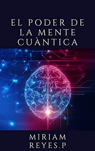 El Poder De La Mente Cuántica: Conoce al universo y sus leyes (Spanish Edition)