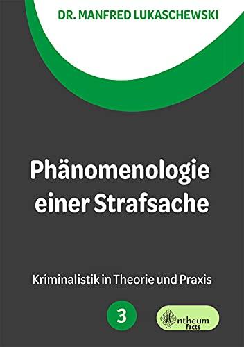 Phänomenologie einer Strafsache (Kriminalistik in Theorie und Praxis 3)