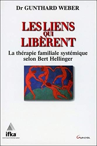 Les liens qui libèrent - La thérapie familiale systémique selon Bert Hellinger