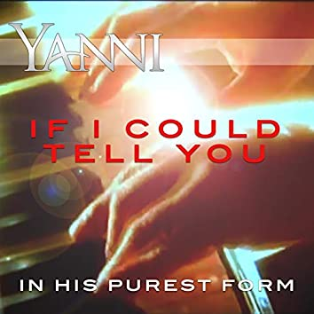 If I Could Tell You - In His Purest Form