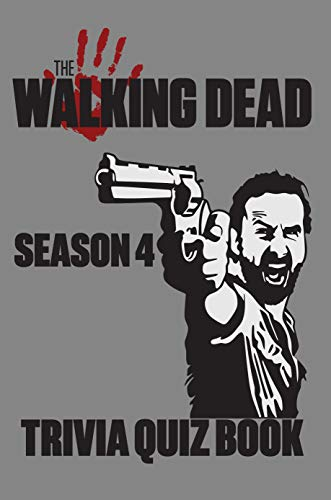 The Walking Dead Season 4 - Trivia Quiz Book: Questions and Answers On All Things The Walking Dead Season 4 - World's Famous Zombie Series (English Edition)