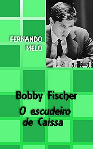 Bobby Fischer - O escudeiro de Caíssa